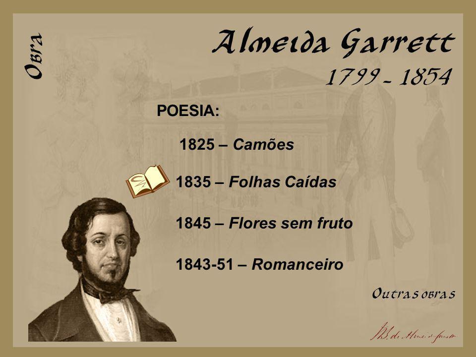 Almeida Garrett Obra 1799 - 1854 POESIA: 1825 – Camões