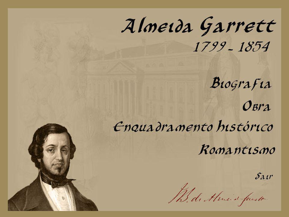 Almeida Garrett 1799 - 1854 Biografia Obra Enquadramento Histórico