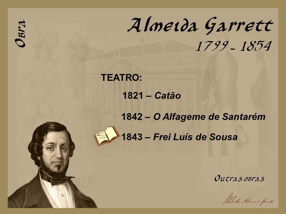 Almeida Garrett Obra 1799 - 1854 TEATRO: 1821 – Catão