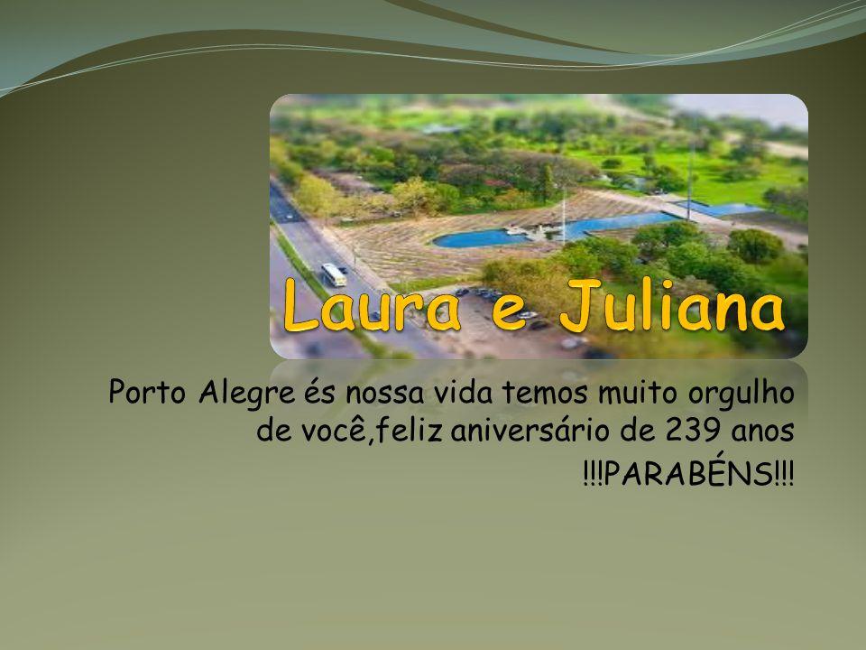 Laura e Juliana Porto Alegre és nossa vida temos muito orgulho de você,feliz aniversário de 239 anos.