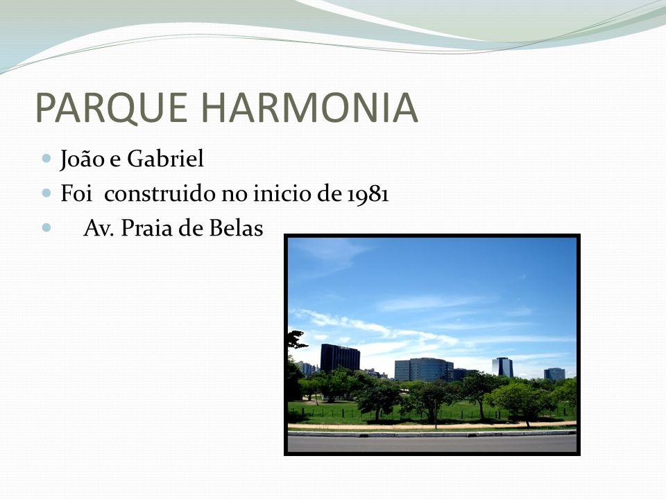 PARQUE HARMONIA João e Gabriel Foi construido no inicio de 1981