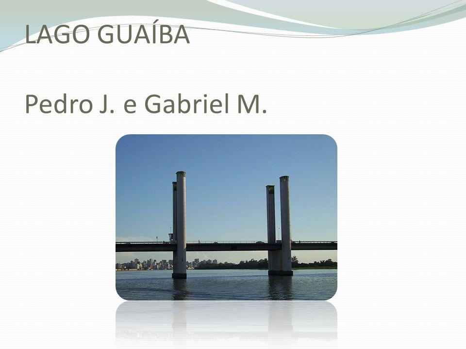 LAGO GUAÍBA Pedro J. e Gabriel M.