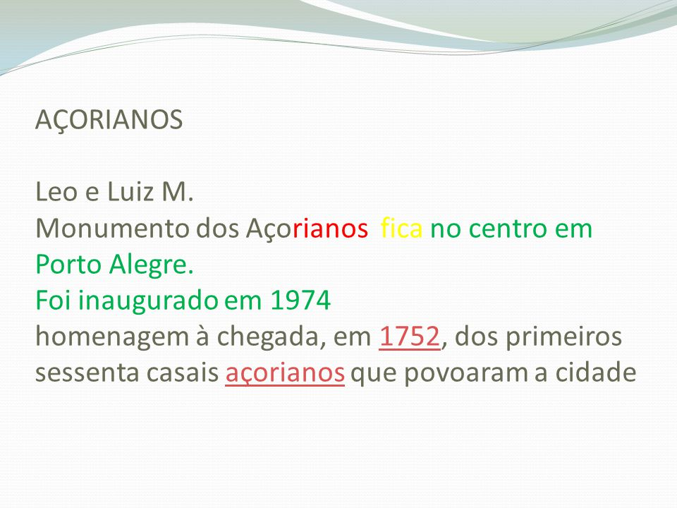 AÇORIANOS Leo e Luiz M. Monumento dos Açorianos fica no centro em Porto Alegre.