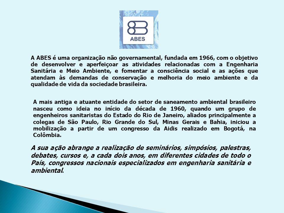 A ABES é uma organização não governamental, fundada em 1966, com o objetivo de desenvolver e aperfeiçoar as atividades relacionadas com a Engenharia Sanitária e Meio Ambiente, e fomentar a consciência social e as ações que atendam às demandas de conservação e melhoria do meio ambiente e da qualidade de vida da sociedade brasileira.