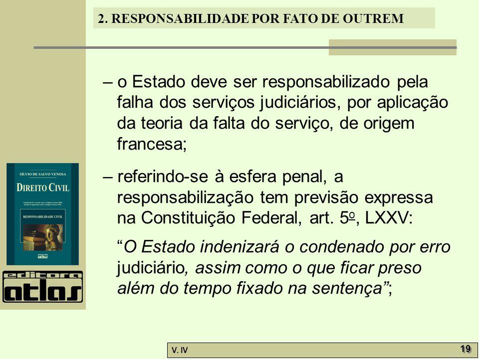 – o Estado deve ser responsabilizado pela falha dos serviços judiciários, por aplicação da teoria da falta do serviço, de origem francesa;