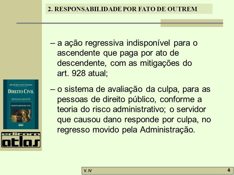 – a ação regressiva indisponível para o ascendente que paga por ato de descendente, com as mitigações do