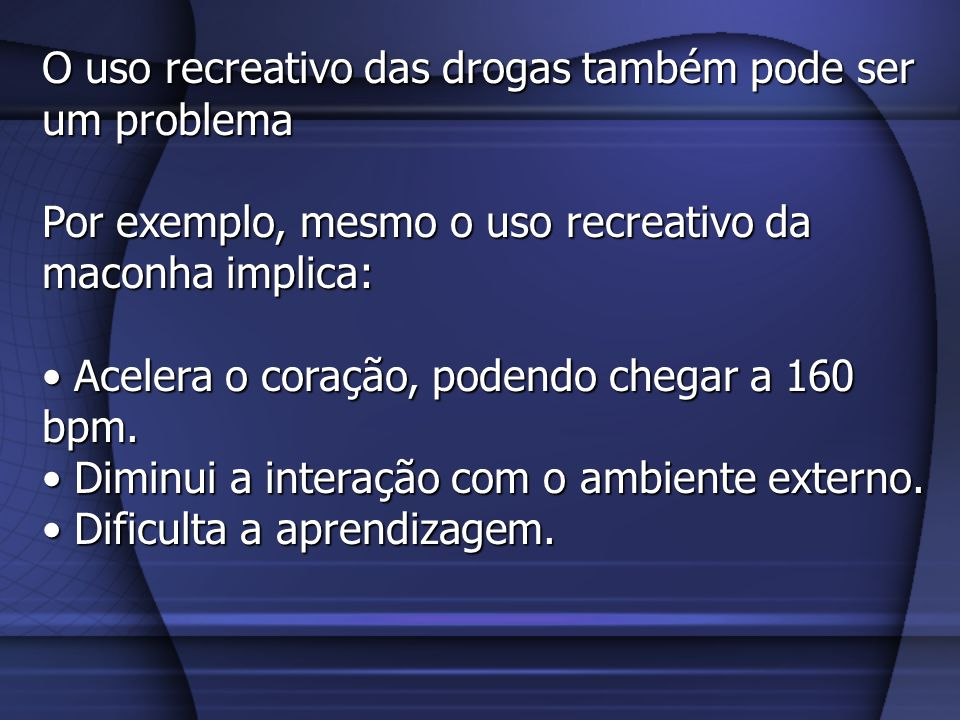 O uso recreativo das drogas também pode ser um problema