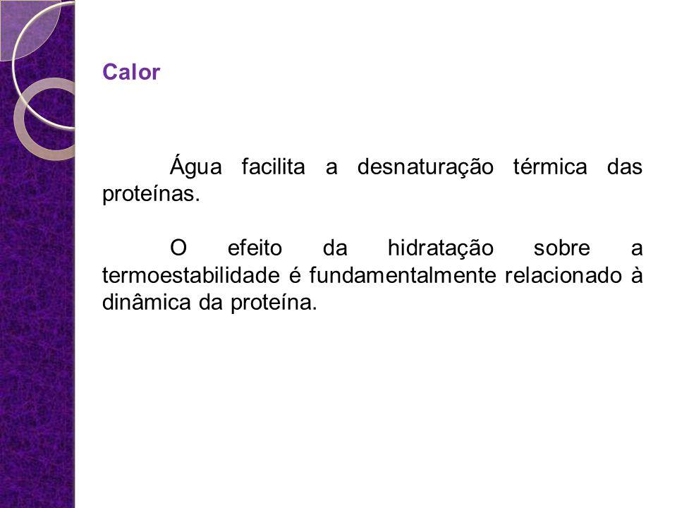 Calor Água facilita a desnaturação térmica das proteínas.