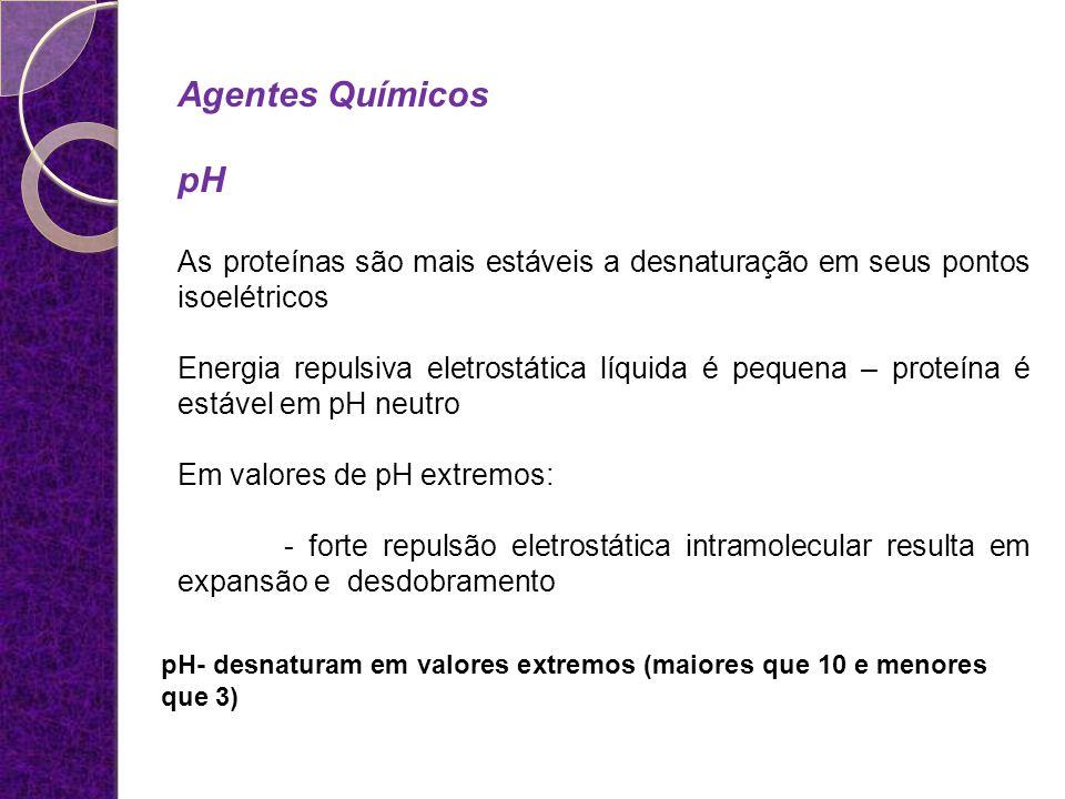 pH- desnaturam em valores extremos (maiores que 10 e menores que 3)