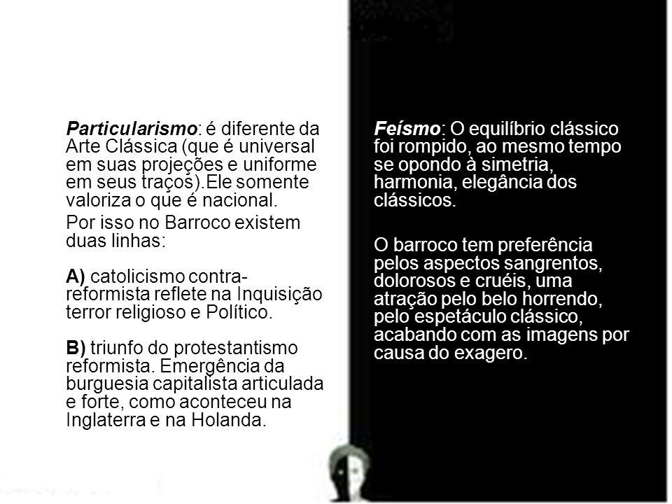 Particularismo: é diferente da Arte Clássica (que é universal em suas projeções e uniforme em seus traços).Ele somente valoriza o que é nacional.