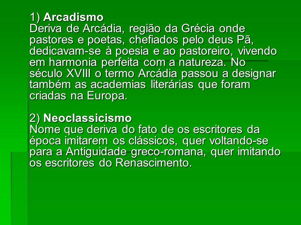 1) Arcadismo Deriva de Arcádia, região da Grécia onde pastores e poetas, chefiados pelo deus Pã, dedicavam-se à poesia e ao pastoreiro, vivendo em harmonia perfeita com a natureza.