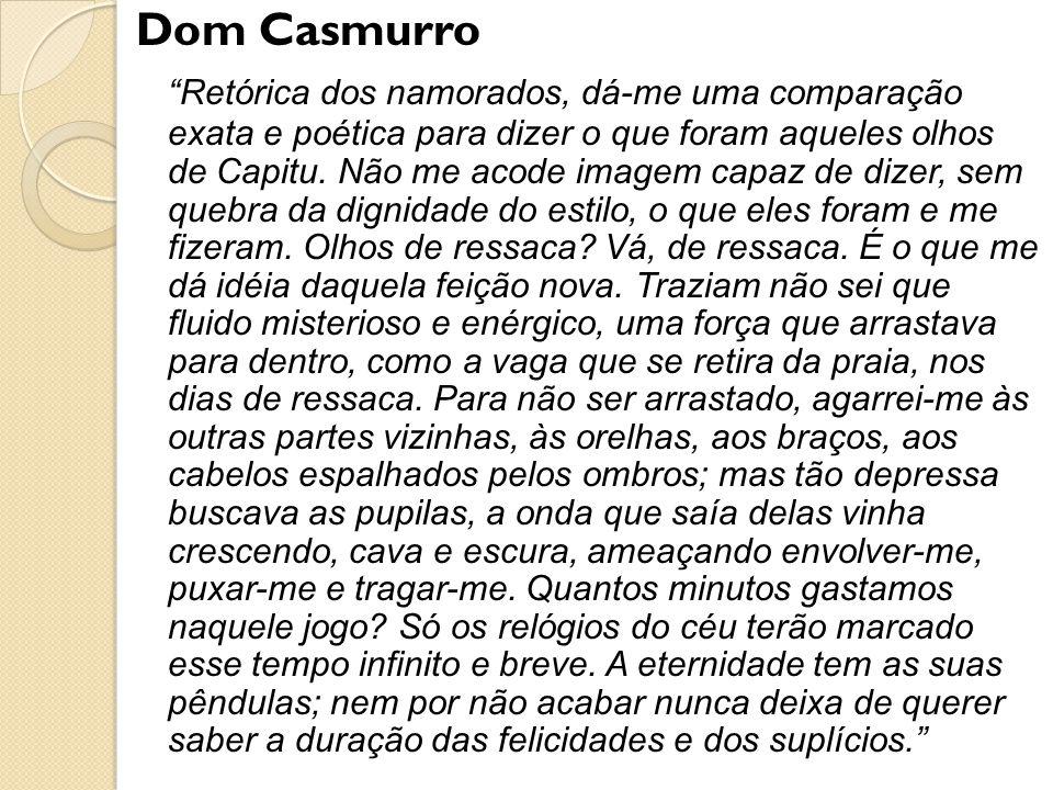 Dom Casmurro Retórica dos namorados, dá-me uma comparação exata e poética para dizer o que foram aqueles olhos de Capitu.