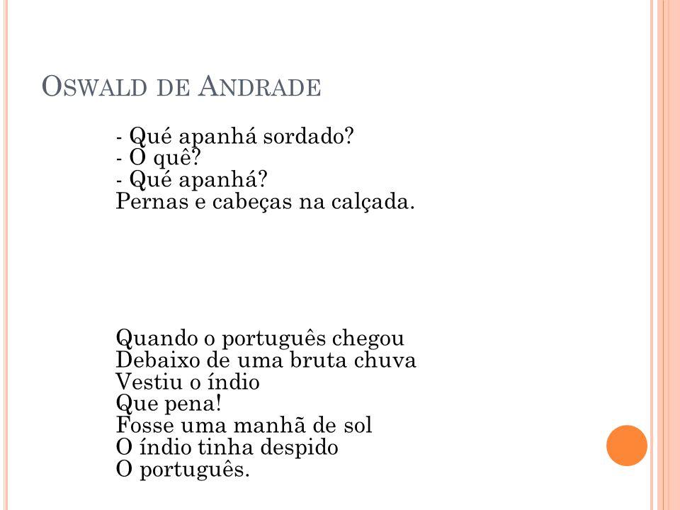 Oswald de Andrade - Qué apanhá sordado - O quê - Qué apanhá Pernas e cabeças na calçada.