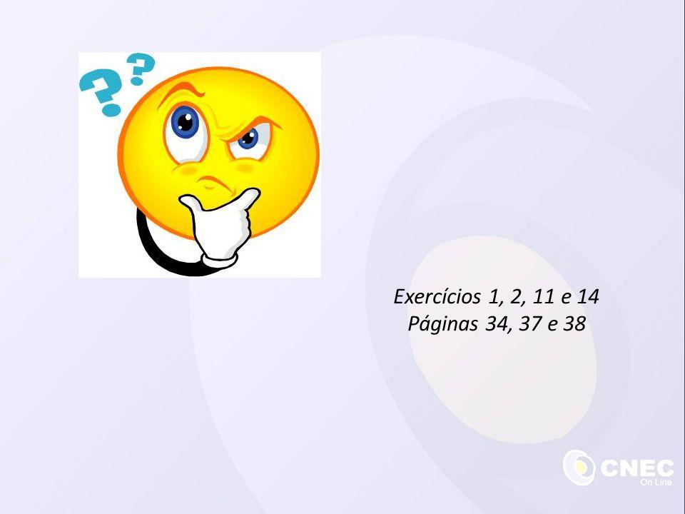Exercícios 1, 2, 11 e 14 Páginas 34, 37 e 38