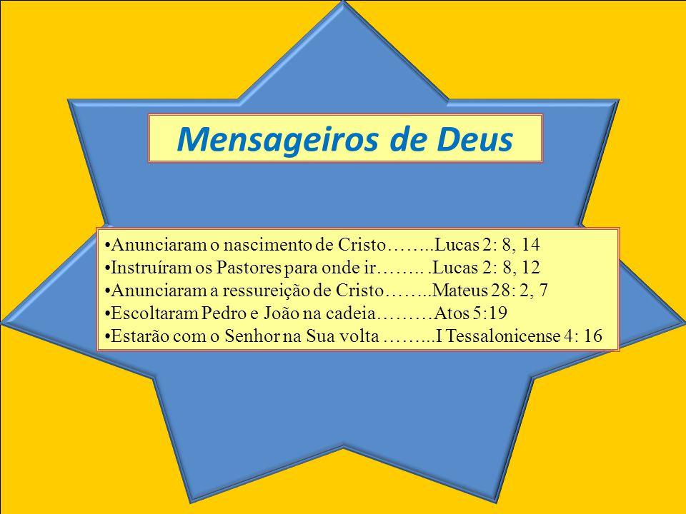 Mensageiros de Deus Anunciaram o nascimento de Cristo……..Lucas 2: 8, 14. Instruíram os Pastores para onde ir…….. .Lucas 2: 8, 12.