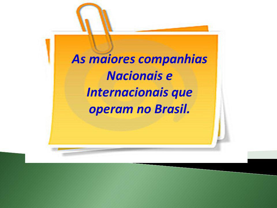 As maiores companhias Nacionais e Internacionais que operam no Brasil.