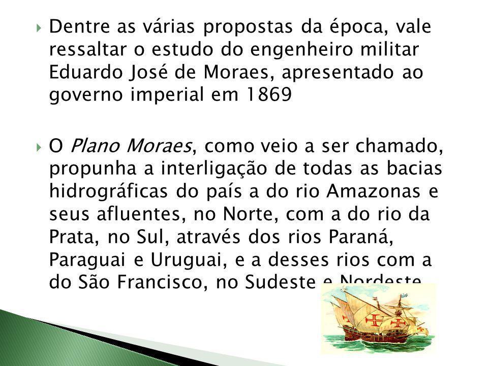 Dentre as várias propostas da época, vale ressaltar o estudo do engenheiro militar Eduardo José de Moraes, apresentado ao governo imperial em 1869