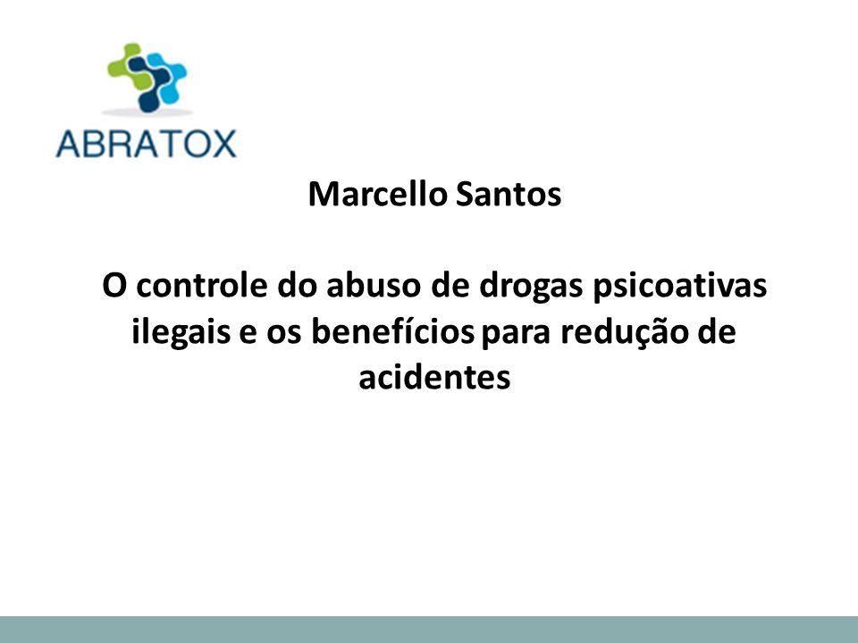 Marcello Santos O controle do abuso de drogas psicoativas ilegais e os benefícios para redução de acidentes