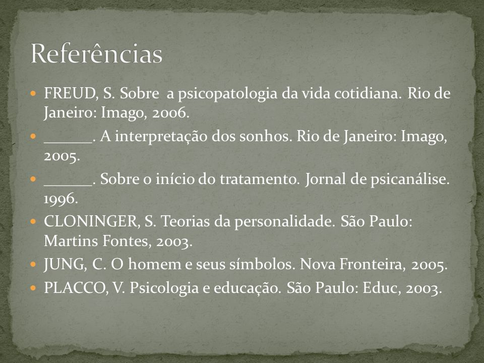 Referências FREUD, S. Sobre a psicopatologia da vida cotidiana. Rio de Janeiro: Imago, 2006.