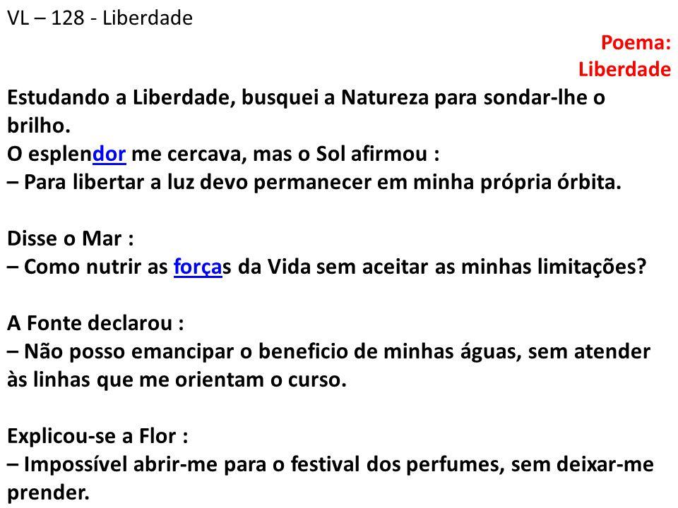 VL – 128 - Liberdade Poema: Liberdade.