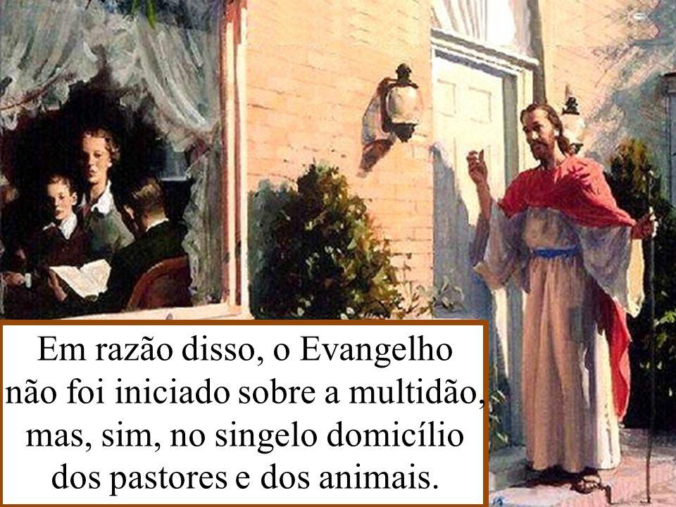 Em razão disso, o Evangelho não foi iniciado sobre a multidão,
