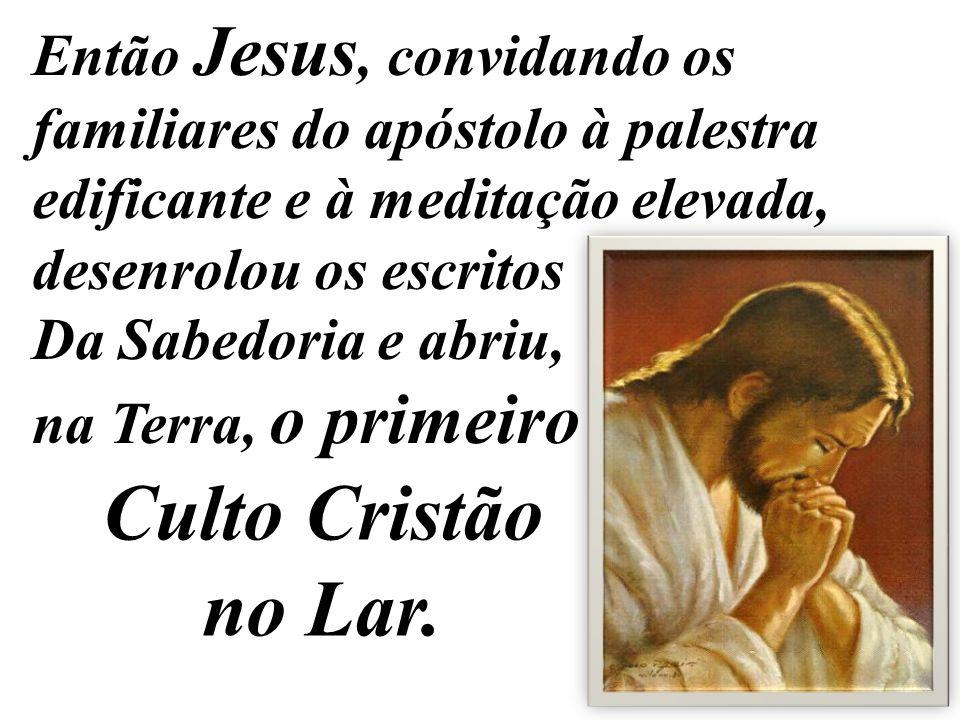 Então Jesus, convidando os familiares do apóstolo à palestra edificante e à meditação elevada, desenrolou os escritos