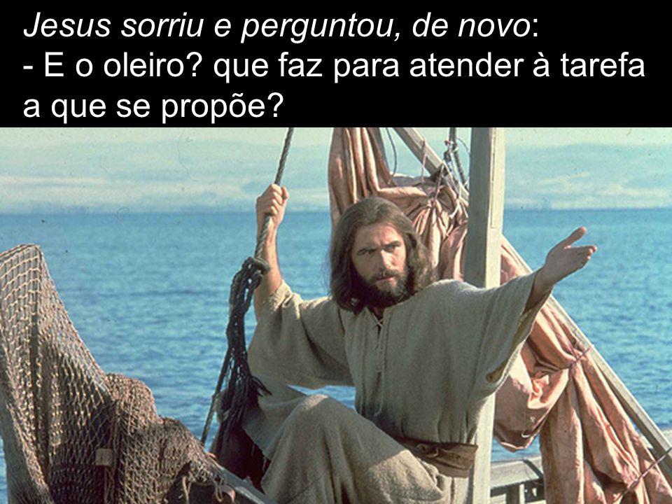 Jesus sorriu e perguntou, de novo: