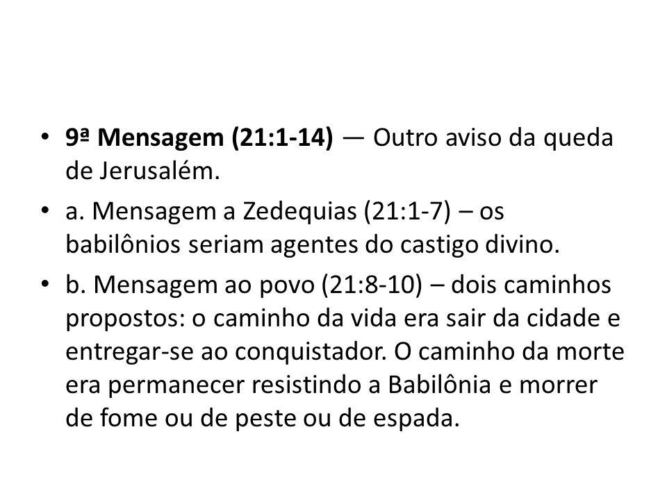 9ª Mensagem (21:1-14) — Outro aviso da queda de Jerusalém.