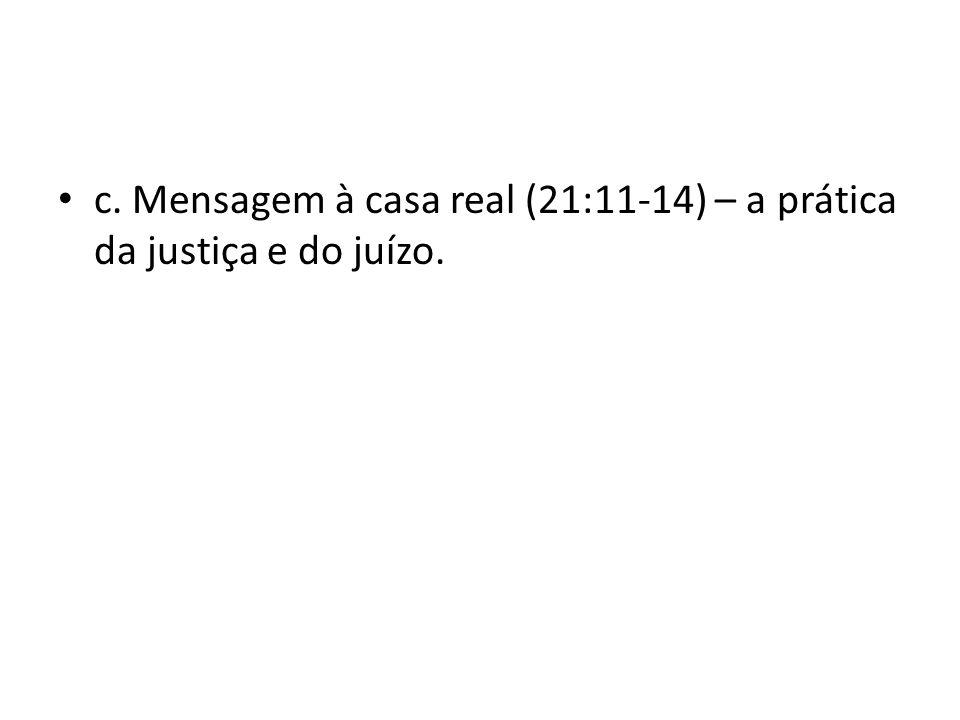c. Mensagem à casa real (21:11-14) – a prática da justiça e do juízo.