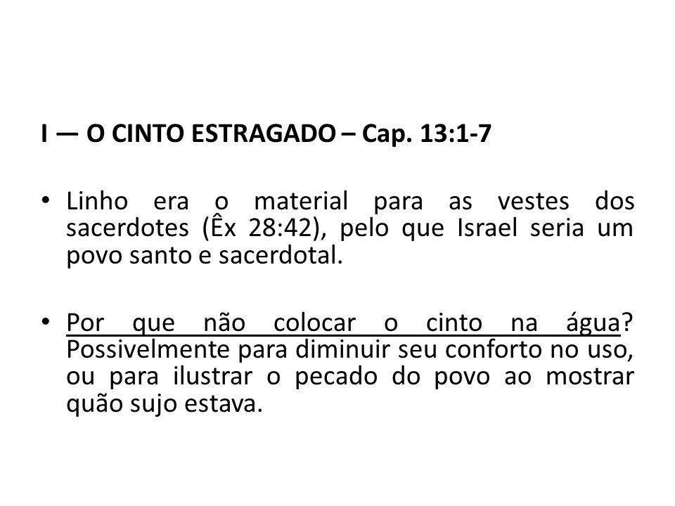 I — O CINTO ESTRAGADO – Cap. 13:1-7