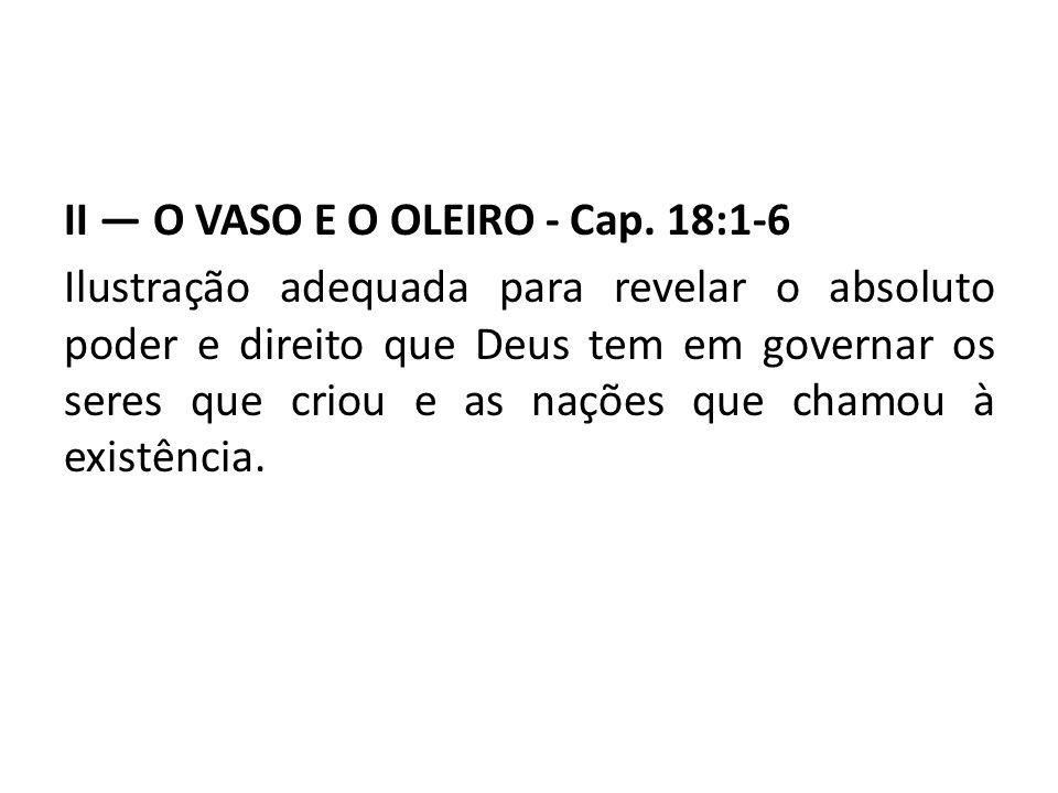 II — O VASO E O OLEIRO - Cap. 18:1-6
