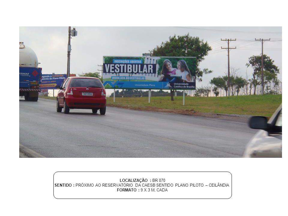 LOCALIZAÇÃO : BR 070 SENTIDO : PRÓXIMO AO RESERVATÓRIO DA CAESB SENTIDO PLANO PILOTO – CEILÂNDIA.