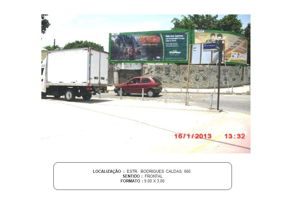 LOCALIZAÇÃO : ESTR. RODRIGUES CALDAS, 660