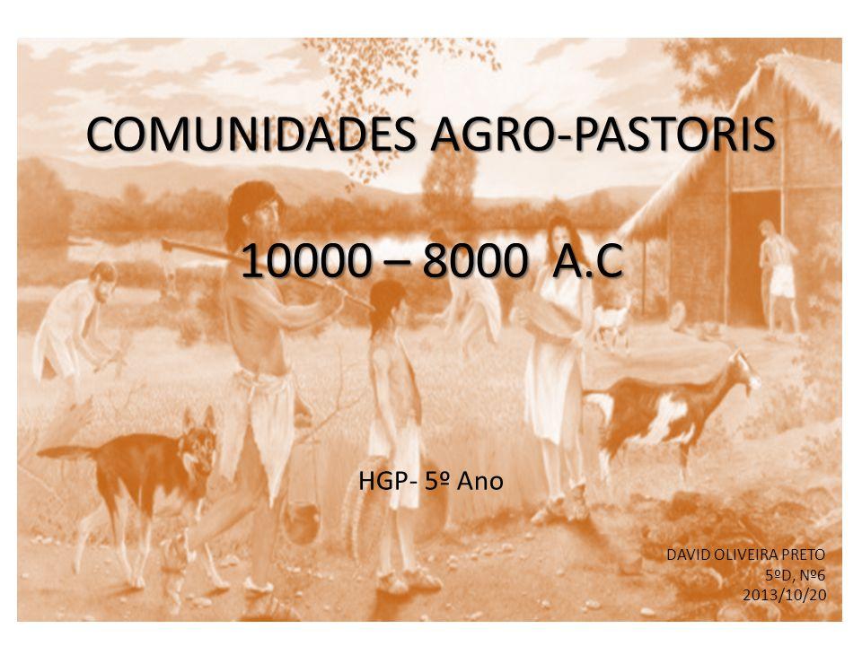 Comunidades Agro-pastoris 10000 – 8000 a.c HGP- 5º Ano