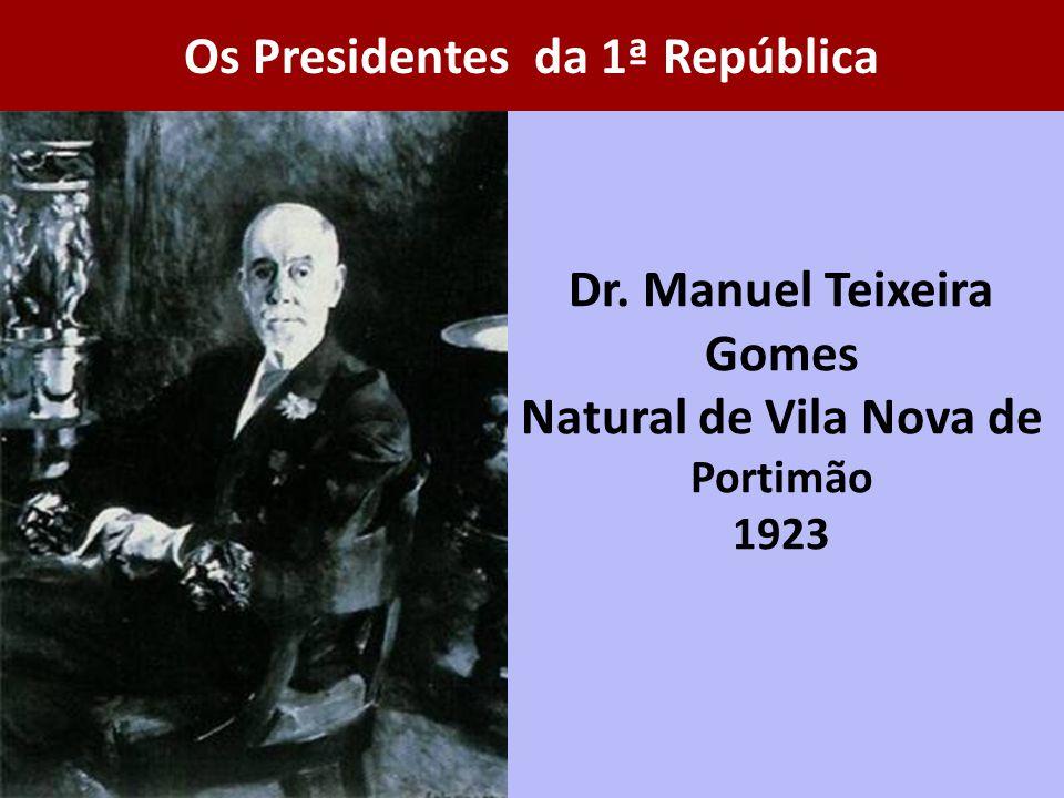 Dr. Manuel Teixeira Gomes Natural de Vila Nova de Portimão 1923
