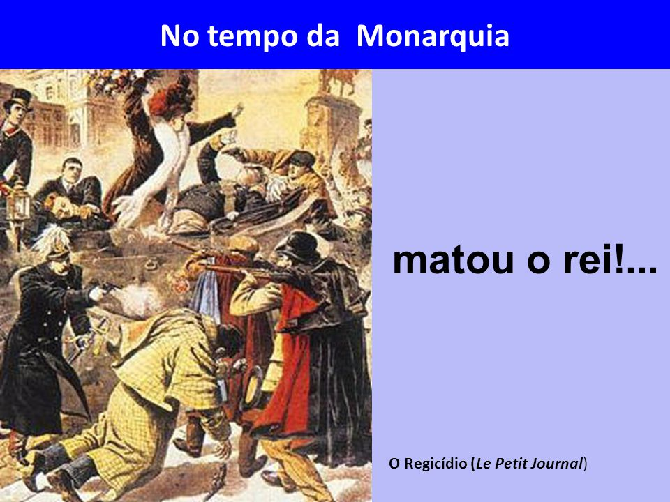 No tempo da Monarquia matou o rei!... O Regicídio (Le Petit Journal)
