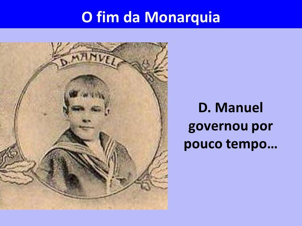 D. Manuel governou por pouco tempo…