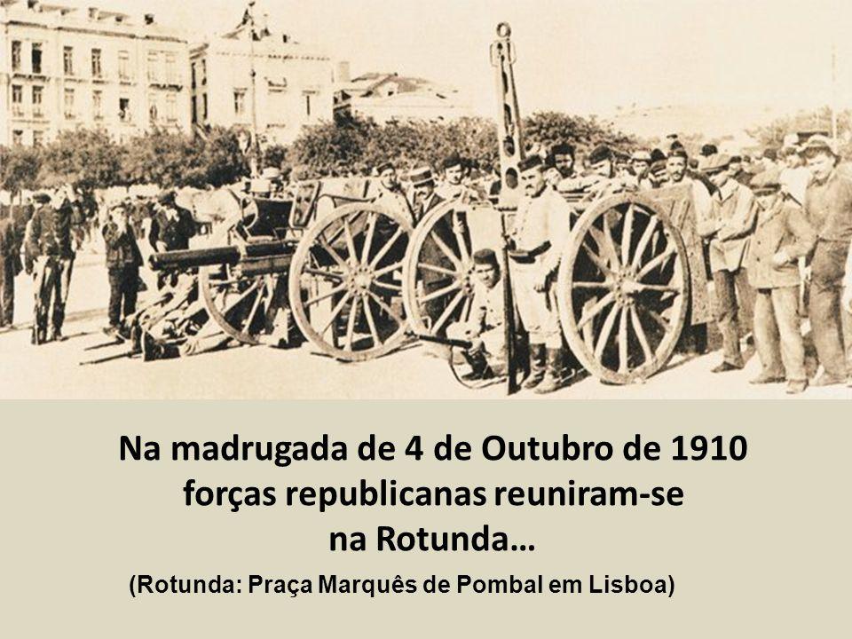 Na madrugada de 4 de Outubro de 1910 forças republicanas reuniram-se
