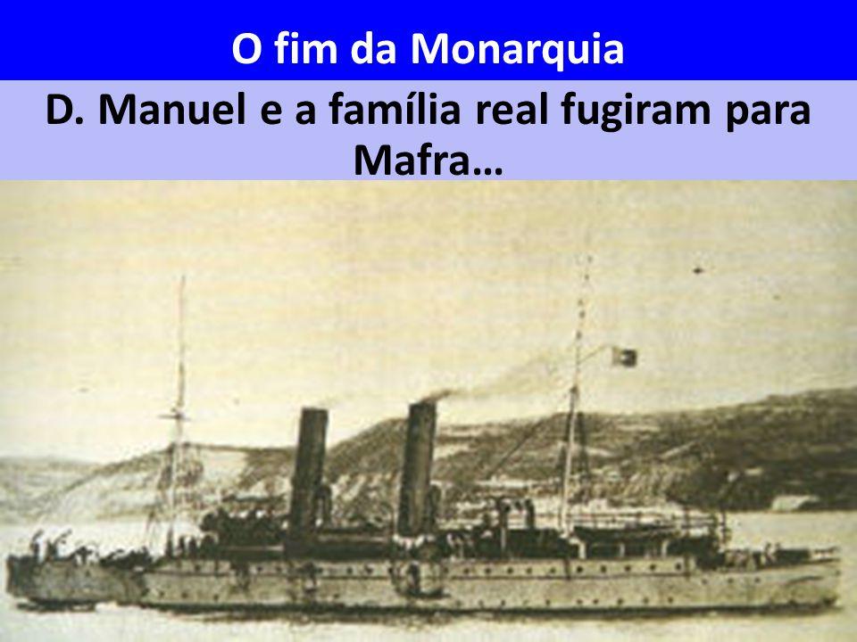 D. Manuel e a família real fugiram para Mafra…