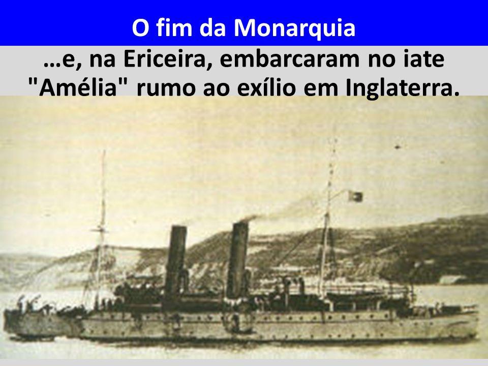 O fim da Monarquia …e, na Ericeira, embarcaram no iate Amélia rumo ao exílio em Inglaterra.