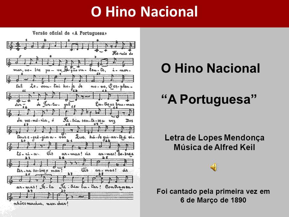 O Hino Nacional O Hino Nacional A Portuguesa Letra de Lopes Mendonça