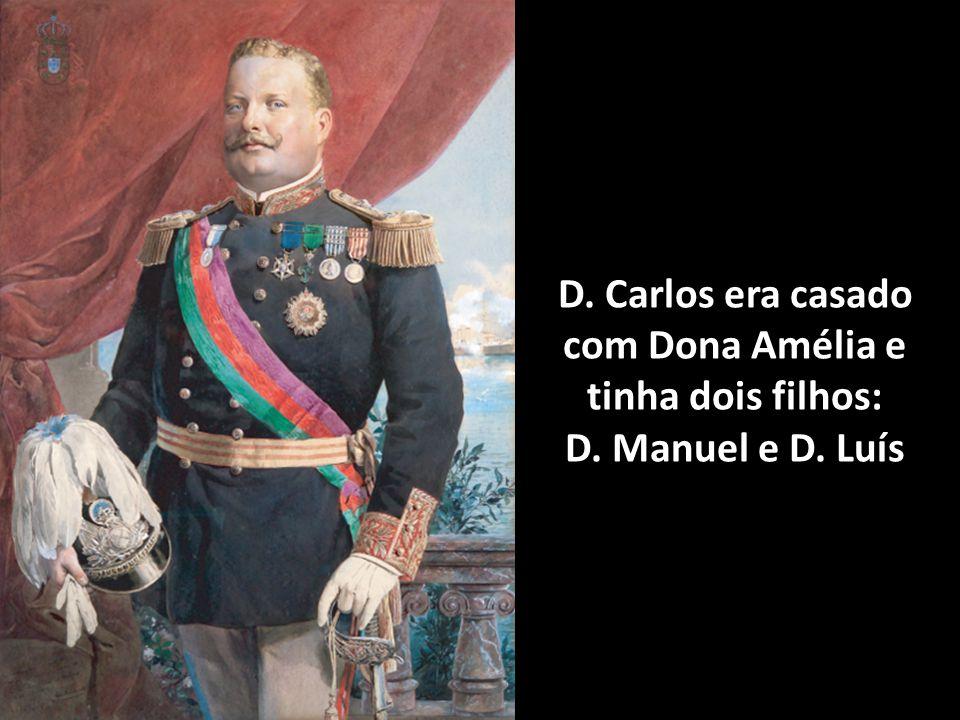 D. Carlos era casado com Dona Amélia e tinha dois filhos: