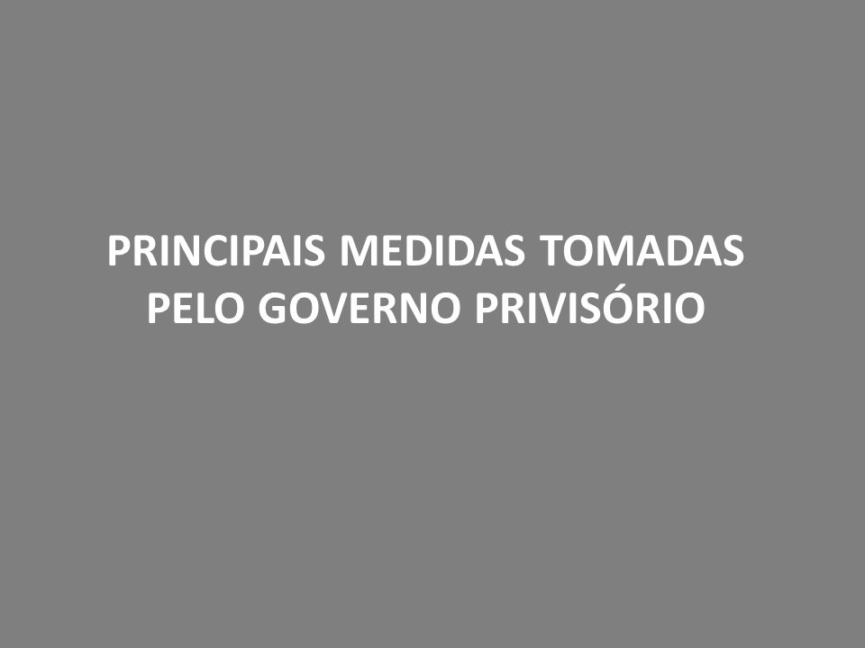 PRINCIPAIS MEDIDAS TOMADAS PELO GOVERNO PRIVISÓRIO