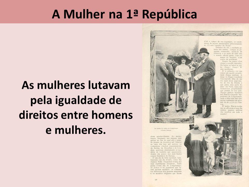 A Mulher na 1ª República As mulheres lutavam pela igualdade de direitos entre homens e mulheres.