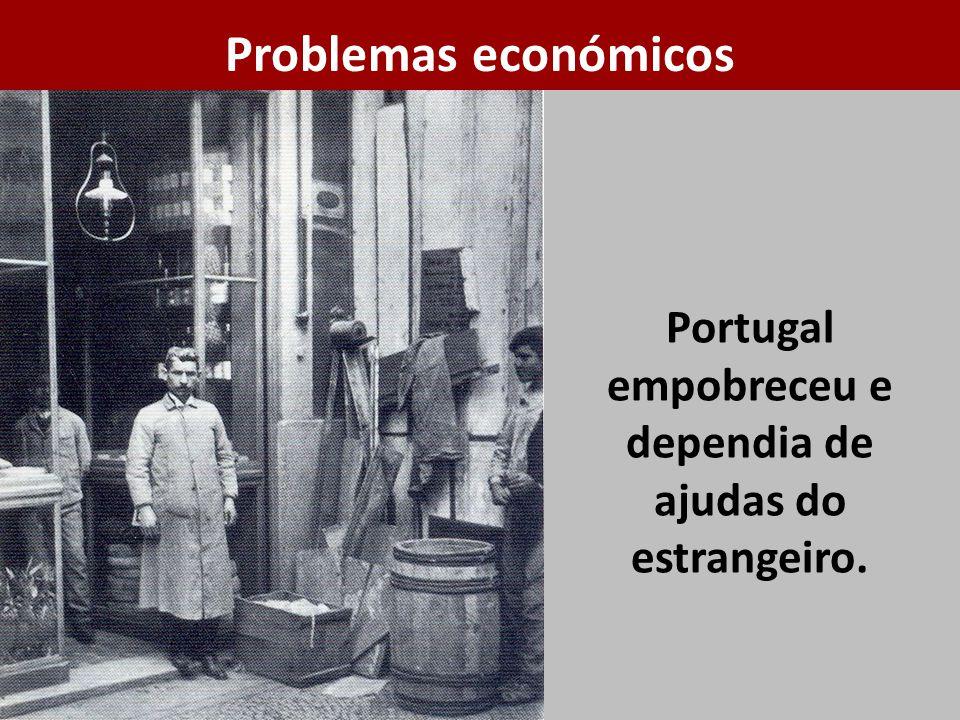 Portugal empobreceu e dependia de ajudas do estrangeiro.