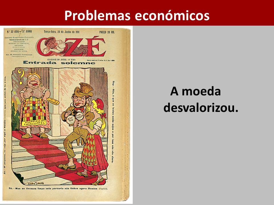 Problemas económicos A moeda desvalorizou.