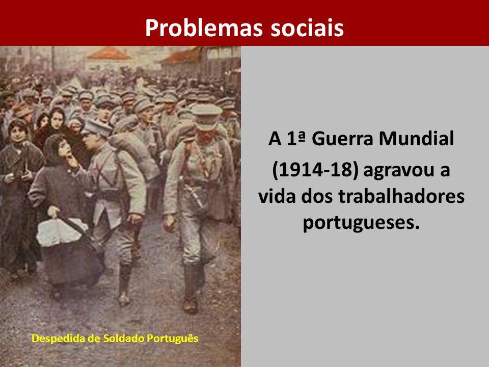 Problemas sociais A 1ª Guerra Mundial (1914-18) agravou a vida dos trabalhadores portugueses.