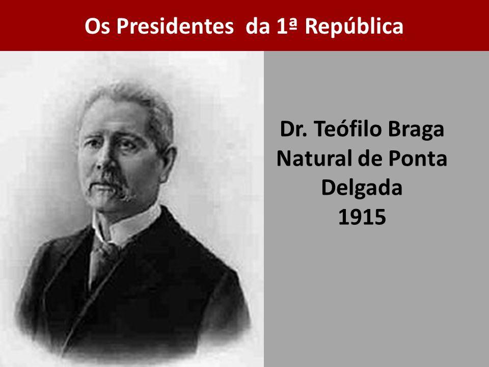 Dr. Teófilo Braga Natural de Ponta Delgada 1915