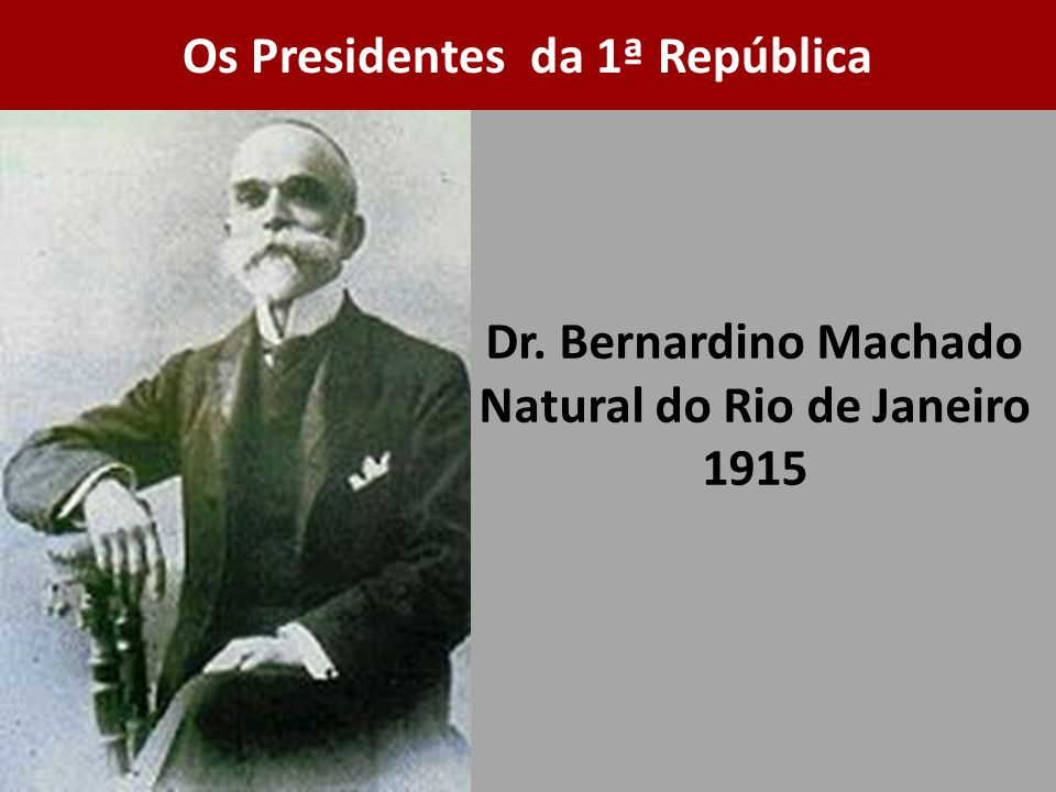 Dr. Bernardino Machado Natural do Rio de Janeiro 1915