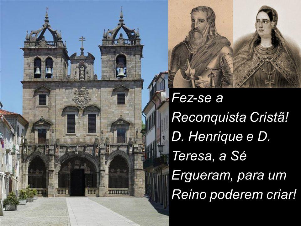 Fez-se a Reconquista Cristã! D. Henrique e D. Teresa, a Sé Ergueram, para um Reino poderem criar!